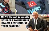 MHP'li Vahapoğlu, Pasaport Polisi Kıyafetlerine Tepki Gösterdi