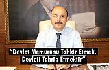 """Devlet Memurunu Tahkir Etmek, Devleti Tahrip Etmektir"""