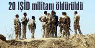 20 IŞİD militanı öldürüldü