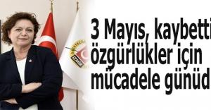 3 Mayıs, kaybettiğimiz özgürlükler için mücadele günüdür