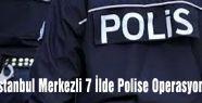 7 İlde Polise Operasyon