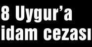 8 Uygur'a idam cezası