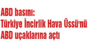 ABD basını: Türkiye İncirlik Hava Üssü'nü ABD uçaklarına açtı