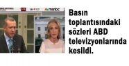 ABD Kanalları Erdoğan'ı Sevmedi