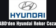 ABD'den Hyundai Rekor Ceza