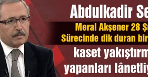 Abdulkadir Selvi: O Türk siyasetinin yüzakıdır,onurudur.