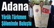 Adana Yörük Türkmen Şöleninde Buluştu...