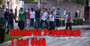 Adana'da Protestocu 1 kişi öldü
