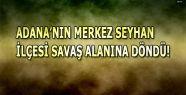 Adana/seyhan savaş alanına döndü