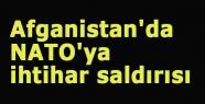 Afganistan'da NATO'ya ihtihar saldırısı