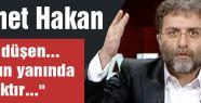 Ahmet Hakan:' Bize düşen onların yanında olmaktır'
