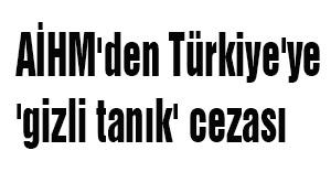 AİHM'den Türkiye'ye 'gizli tanık' cezası