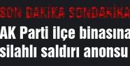 AK Parti ilçe binasına silahlı saldırı anonsu geçildi
