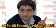 AK Partili Ekmen adaylıktan çekildi