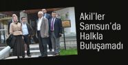 Akiller Samsun'da Halkla Buluşamadı!