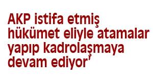 AKP'de  kadrolaşmaya devam ediyor