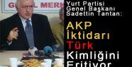 AKP İktidarı Türk Kimliğini Eritiyor