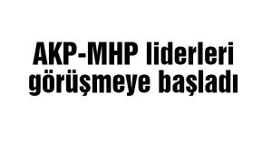 AKP-MHP liderlerinin görüşmesi başladı