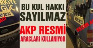 AKP Seçim Çalışmalarında Devlet imkanlarını kullanıyor
