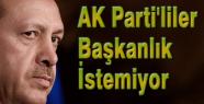 AKP Seçmeni Başkanlık İstemiyor