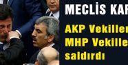 AKP Vekilleri MHP Vekillerine saldırdı