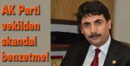AKP'li Vekilden Çok Ağır Benzetme