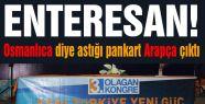 AKP'lilerin Osmanlıca diye astığı pankart Arapça çıktı