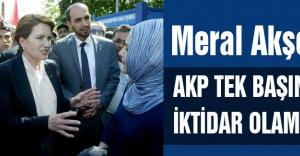 Akşener, AKP'nin tek başına iktidar olamayacağını söyledi.