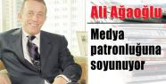 Ali Ağaoğlu Medya Patronluğuna Soyunuyor