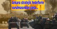 Ankara stratejik hedeflerin vurulmasından yana...