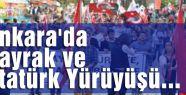 Ankara'da Bayrak ve Atatürk Yürüyüşü...