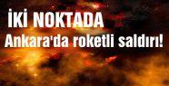 Ankara'da roketli saldırı!