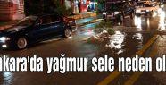 Ankara'da yağan yağmur sele neden oldu