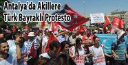 Antalya'da Akillere Türk Bayraklı Protesto