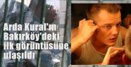 Arda Kural'ın Bakırköy'deki  görüntüsüne ulaşıldı
