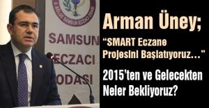 """Arman Üney; """"SMART Eczane Projesini Başlatıyoruz…"""""""