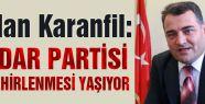 Aslan Karanfil: 'İktidar Partisi Güç Zehirlenmesi Yaşıyor'