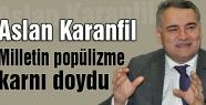 Aslan Karanfil: Milletin Popülizme Karnı Doydu