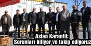 Aslan Karanfil: Sorunları biliyor ve takip ediyoruz.