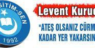 """""""ATEŞ OLSANIZ CÜRMÜNÜZ KADAR YER YAKARSINIZ"""""""