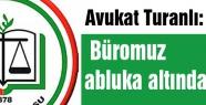 Avukat Turanlı: Büromuz abluka altında
