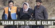 """""""BABAM SUYUN İÇİNDE Mİ KALMIŞ"""""""