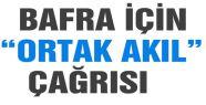 """BAFRA İÇİN """"ORTAK AKIL"""
