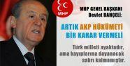 Bahçeli, AKP Bir Karar Vermeli