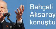 Bahçel'i Aksaray'da konuştu