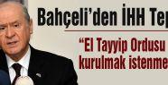 Bahçeli: El Tayyip Ordusu mu kurulmak istenmektedir