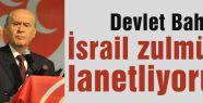 Bahçeli: 'İsrail zulmünü lanetliyorum'
