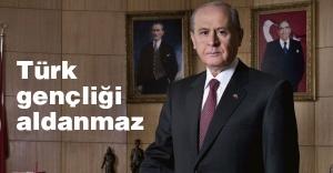 Bahçeli: Türk gençliği aldanmaz