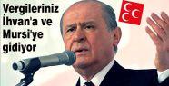 Bahçeli: Vergileriniz İhvan'a ve Mursi'ye gidiyor