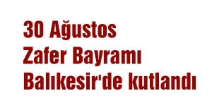 Balıkesir'de 30 Ağustos Zafer Bayramı